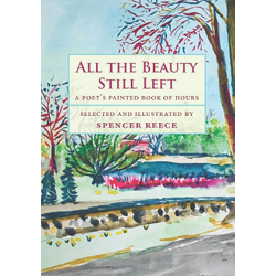 All the Beauty Still Left: A Poet's Book of Hours by Spencer Reece