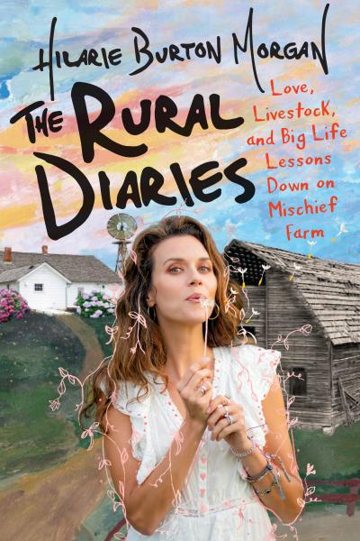 THE RURAL DIARIES by hilarie burton