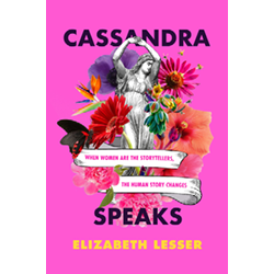 Cassandra Speaks by Elizabeth Lesser