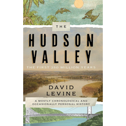 The Hudson Valley: The First 250 Million Years by David Levine