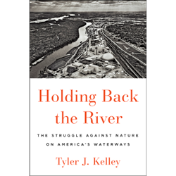 Holding Back the River by Tyler J. Kelley