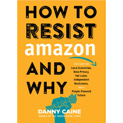 How to Resist Amazon & Why by Danny Caine