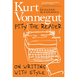 Pity the Reader by Jurt Vonnegut and Suzanne McConnell
